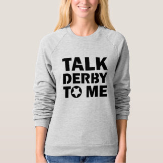 Talk Derby to Me, Roller Derby Girl Design Sweatshirt