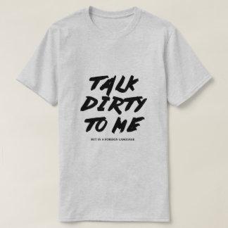 Talk dirty to me T-Shirt