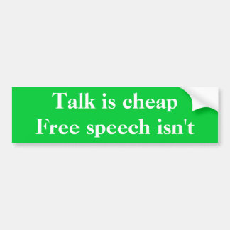 Talk is cheap, free speech isn't bumper sticker