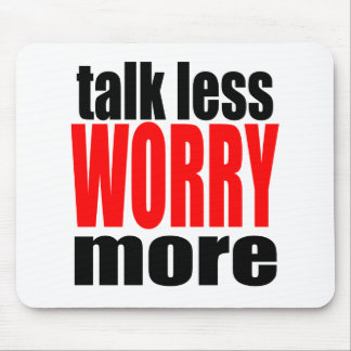 talk less more worry worrying worried family mothe mouse pad
