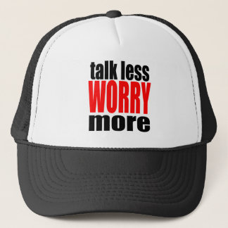 talk less more worry worrying worried family mothe trucker hat