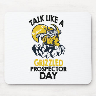 Talk Like A Grizzled Prospector Day Mouse Pad