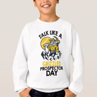 Talk Like A Grizzled Prospector Day Sweatshirt