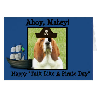 """""""Talk Like A Pirate Day"""" greeting card with basset"""