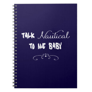Talk Nautical To Me Baby Notebooks
