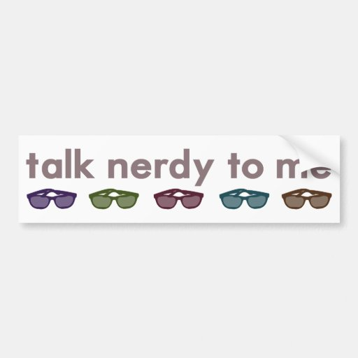 Talk nerdy to me bumper stickers