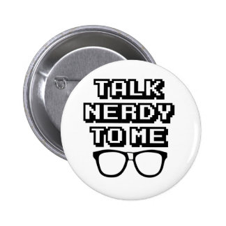 Talk Nerdy To Me - Funny Quote Pinback Buttons