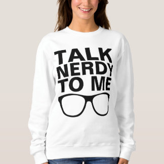TALK NERDY TO ME Sweatshirts & Tees
