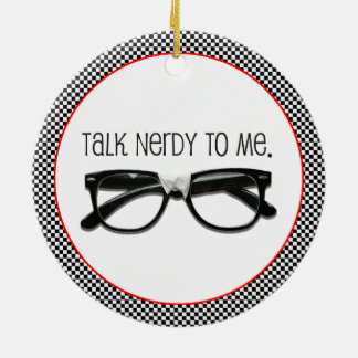 Talk Nerdy To Me TWO-SIDED Ceramic Ornament