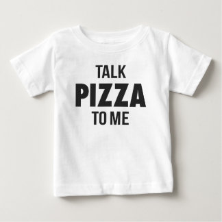 Talk Pizza to Me Funny Print Baby T-Shirt