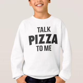 Talk Pizza to Me Funny Print Sweatshirt