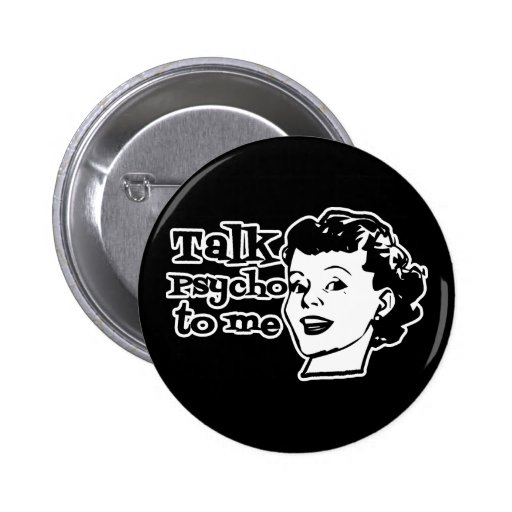 Talk Psycho To Me - Funny Retro Lady Pinback Buttons