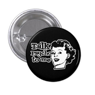Talk Psycho To Me - Funny Retro Lady Buttons