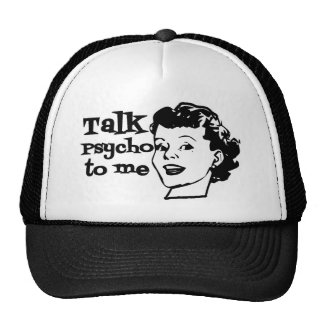 Talk Psycho To Me - Funny Retro Lady Trucker Hats