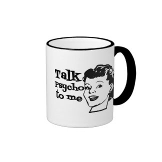 Talk Psycho To Me - Funny Retro Lady Mugs