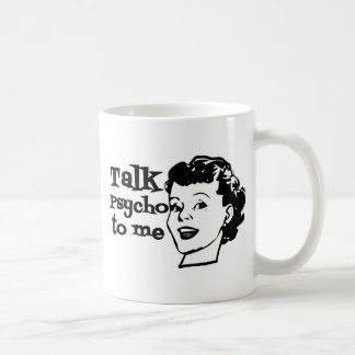 Talk Psycho To Me - Funny Retro Lady Coffee Mugs