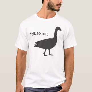 Talk to me goose T-Shirt