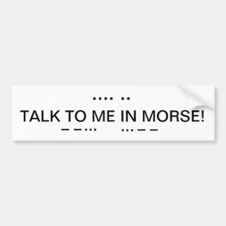 TALK TO ME IN MORSE BUMPER STICKER