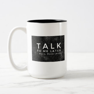 """Talk to Me Later"" Two-Tone Coffee Mug"