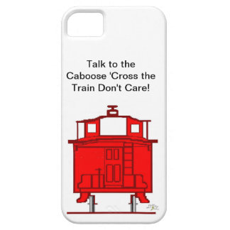 Talk to the Caboose Cross the Train Don t Care iPhone 5 Case