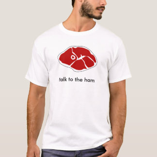 talk to the ham T-Shirt