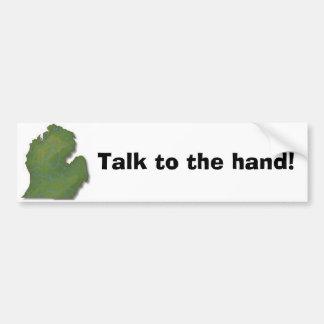 Talk to the hand! bumper sticker