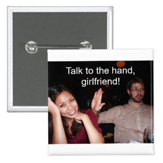 Talk to the hand, girlfriend! 15 cm square badge