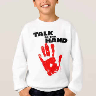 Talk to the Hand Sweatshirt