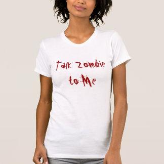 Talk Zombie to Me Tee Shirts