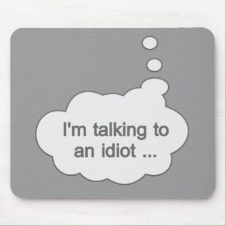 Talking to an Idiot ANY COLOR mousepad