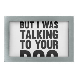 Talking to Your Dog Belt Buckles
