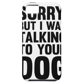Talking to Your Dog iPhone 5 Covers
