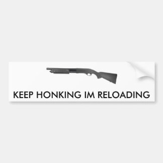 TAN870, KEEP HONKING IM RELOADING BUMPER STICKER