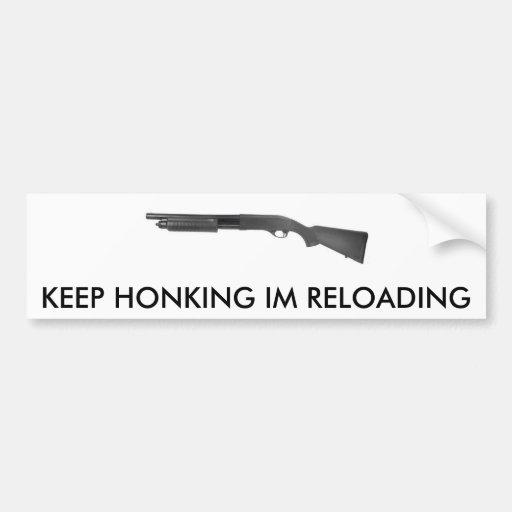 TAN870, KEEP HONKING IM RELOADING BUMPER STICKERS
