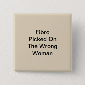 Tan Fibro Picked On The Wrong Woman Button