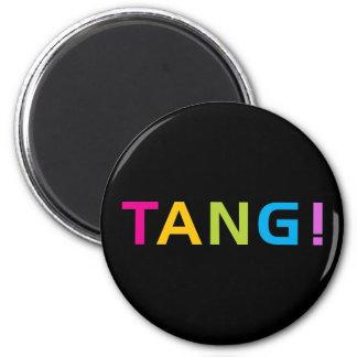 TANG ! 6 CM ROUND MAGNET