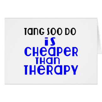 Tang Soo do Is Cheaper  Than Therapy Card