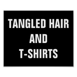 Tangled Hair and T-Shirts Poster