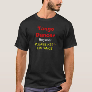 Tango Dancer, Beginner, PLEASE KEEP DISTANCE T-Shirt
