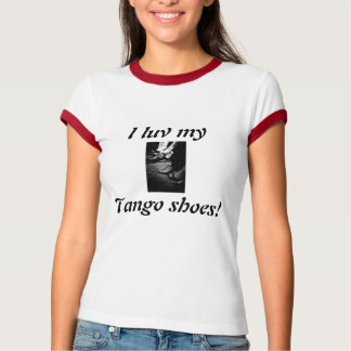 tango shoes, I luv my, Tango shoes! T-Shirt