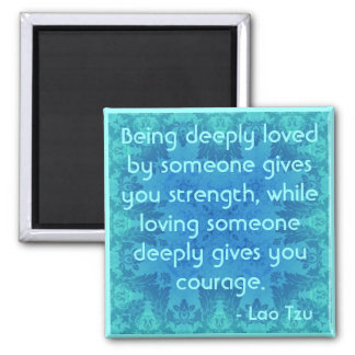 Taoist Quote : .Being deeply loved by someone... Magnet