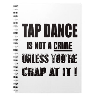 Tap dance is not a crime spiral notebook
