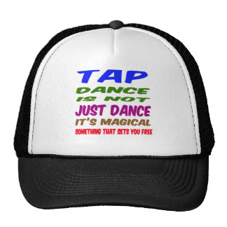Tap Dance is not just dance It's magical Trucker Hats