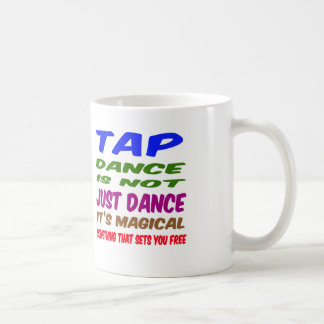 Tap Dance is not just dance It's magical Coffee Mug
