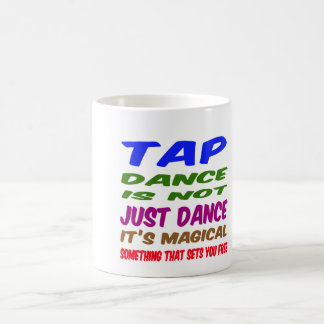 Tap Dance is not just dance It's magical Mugs