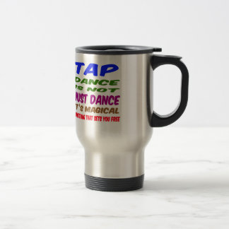 Tap Dance is not just dance It's magical Coffee Mugs