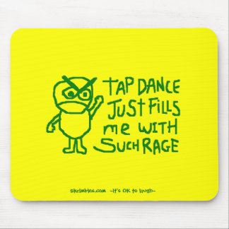 Tap Dance Just Fills Me With Such Rage Mouse Pad