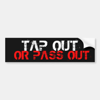 Tap Out Or Pass Out Bumper Sticker
