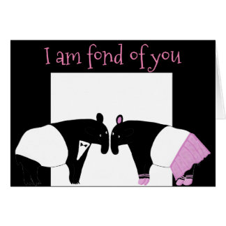 Tapirs -- I am fond of you Card