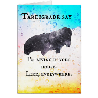 Tardigrade Say - I live in your house Card